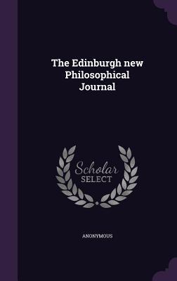 The Edinburgh New Philosophical Journal - Anonymous
