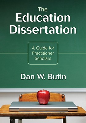 The Education Dissertation: A Guide for Practitioner Scholars - Butin, Dan W (Editor)