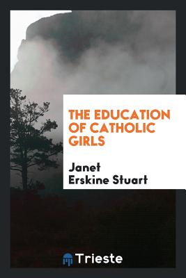 The Education of Catholic Girls - Stuart, Janet Erskine