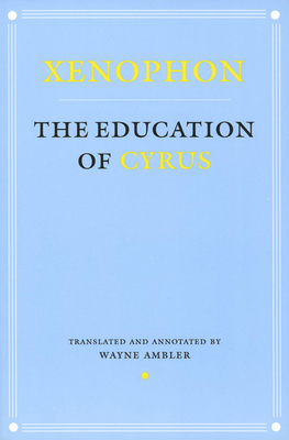 The Education of Cyrus - Xenophon, and Ambler, Wayne (Translated by)