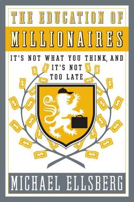 The Education of Millionaires: It's Not What You Think and It's Not Too Late - Ellsberg, Michael