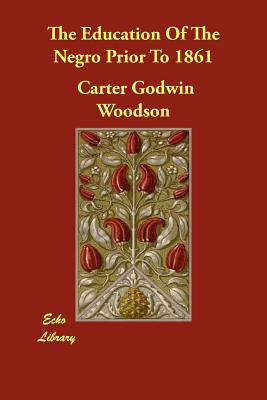 The Education of the Negro Prior to 1861 - Woodson, Carter Godwin