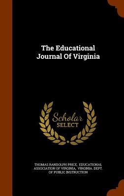 The Educational Journal of Virginia - Price, Thomas Randolph, and Educational Association of Virginia (Creator), and Virginia Dept of Public Instruction (Creator)