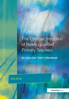 The Effective Induction of Newly Qualified Primary Teachers - Bubb, Sara, Ms., and Mortimore, Peter (Foreword by)