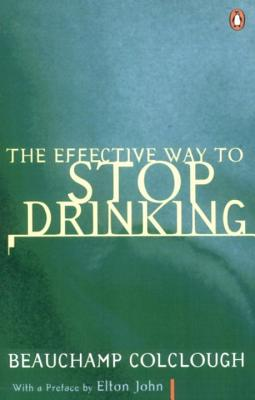 The Effective Way to Stop Drinking - Colclough, Beechy, and John, Elton, Sir (Preface by)