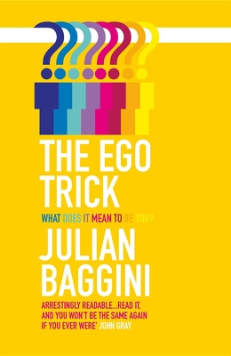 The Ego Trick: What Does it Mean to be You? - Baggini, Julian