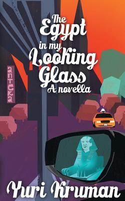 The Egypt in My Looking Glass: A Novella - Kruman, Yuri