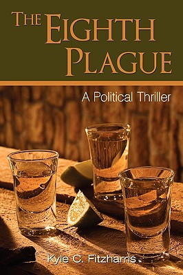 The Eighth Plague: A Political Thriller - Fitzharris, Kyle C
