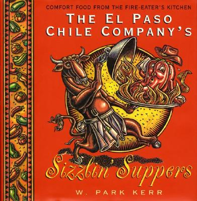 The El Paso Chile Company's Sizzlin' Suppers - Kerr, W Park, and Rodgers, Rick, and Schwartz, Justin (Editor)