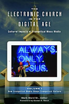 The Electronic Church in the Digital Age: Cultural Impacts of Evangelical Mass Media - Ward, Mark Lee, Sr. (Editor)