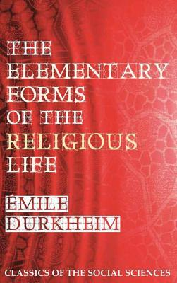 The Elementary Forms of the Religious Life - Durkheim, Emile, and Swain, Joseph Ward (Translated by), and Childress, Steven Alan (Preface by)