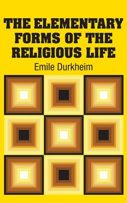 The Elementary Forms of the Religious Life - Durkheim, Emile