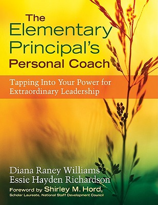 The Elementary Principal's Personal Coach: Tapping Into Your Power for Extraordinary Leadership - Williams, Diana Raney, and Richardson, Essie Hayden, and Hord, Shirley M (Foreword by)
