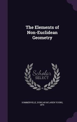 The Elements of Non-Euclidean Geometry - Sommerville, Duncan M'Laren Young