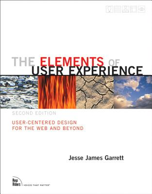 The Elements of User Experience: User-Centered Design for the Web and Beyond - Garrett, Jesse James