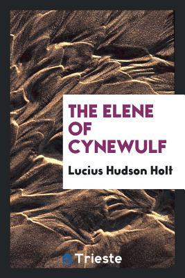 The Elene of Cynewulf - Holt, Lucius Hudson