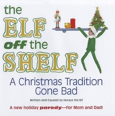 The Elf Off the Shelf: A Christmas Tradition Gone Bad - Horace the Elf