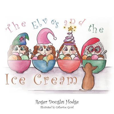 The Elves and the Ice Cream - Hodge, Roger Douglas