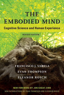 The Embodied Mind: Cognitive Science and Human Experience - Varela, Francisco J, PH.D.