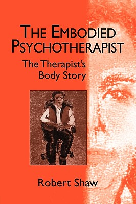 The Embodied Psychotherapist - Shaw, Robert