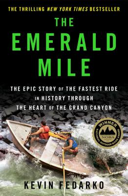 The Emerald Mile: The Epic Story of the Fastest Ride in History Though the Heart of the Grand Canyon - Fedarko, Kevin