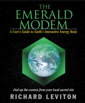 The Emerald Modem: A User's Guide to Earth's Interactive Energy Body - Leviton, Richard