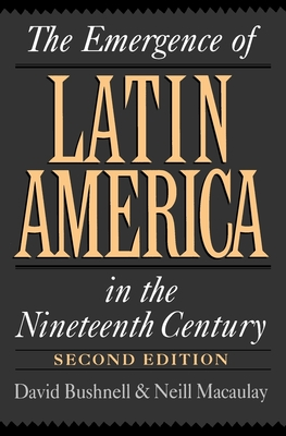 The Emergence of Latin America in the Nineteenth Century - Bushnell, David