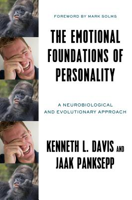 The Emotional Foundations of Personality: A Neurobiological and Evolutionary Approach - Davis, Kenneth L., and Panksepp, Jaak, and Solms, Mark (Foreword by)
