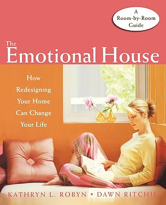 The Emotional House: How Redesigning Your Home Can Change Your Life - Robyn, Kathryn L, and Ritchie, Dawn, Mrs.