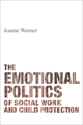 The Emotional Politics of Social Work and Child Protection - Warner, Joanne