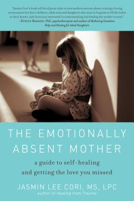 The Emotionally Absent Mother: A Guide to Self-Healing and Getting the Love You Missed - Cori, Jasmin Lee, MS, Lpc