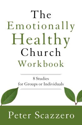 The Emotionally Healthy Church Workbook: 8 Studies for Groups or Individuals - Scazzero, Peter, Mr.