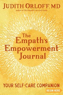 The Empath's Empowerment Journal: Your Self-Care Companion - Orloff, Judith, MD