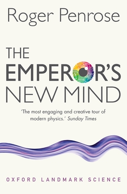 The Emperor's New Mind: Concerning Computers, Minds, and the Laws of Physics - Penrose, Roger