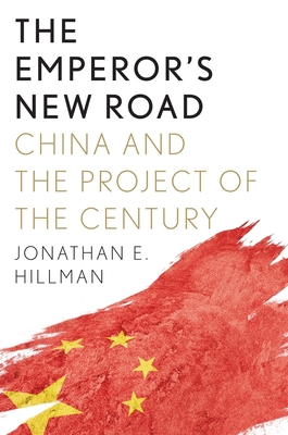 The Emperor's New Road: China and the Project of the Century - Hillman, Jonathan E
