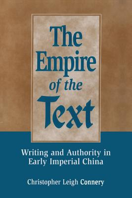 The Empire of the Text: Writing and Authority in Early Imperial China - Connery, Christopher Leigh