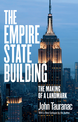 The Empire State Building: The Making of a Landmark - Tauranac, John