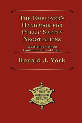 The Employer's Handbook for Public Safety Negotiations - York, Ronald J
