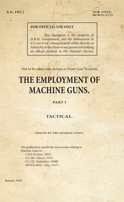 The Employment of Machine Guns Part 1: Tactical - Office, War