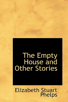 The Empty House and Other Stories - Phelps, Elizabeth Stuart