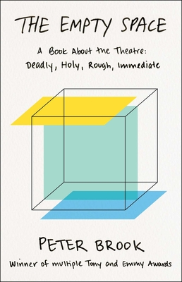 The Empty Space: A Book about the Theatre: Deadly, Holy, Rough, Immediate - Brook, Peter