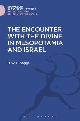 The Encounter with the Divine in Mesopotamia and Israel - Saggs, H W F