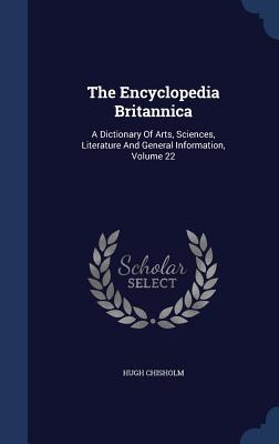 The Encyclopedia Britannica: A Dictionary of Arts, Sciences, Literature and General Information, Volume 22 - Chisholm, Hugh
