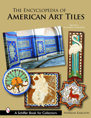 The Encyclopedia of American Art Tiles: Region 6 Southern California - Karlson, Norman