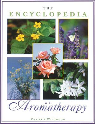 The Encyclopedia of Aromatherapy - Wildwood, Chrissie