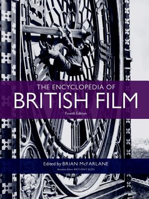 The Encyclopedia of British Film - McFarlane, Brian (Editor), and Slide, Anthony (Associate editor)