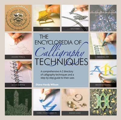 The Encyclopedia of Calligraphy Techniques - Wilson, Diana Hardy