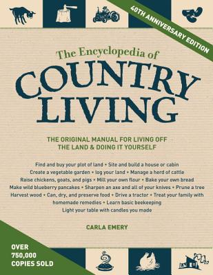 The Encyclopedia of Country Living, 40th Anniversary Edition: The Original Manual of Living Off the Land & Doing It Yourself - Emery, Carla