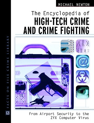 The Encyclopedia of High-Tech Crime and Crime-Fighting: From Airport Security to the Zyx Computer Virus - Newton, Michael, and French, John L (Foreword by)