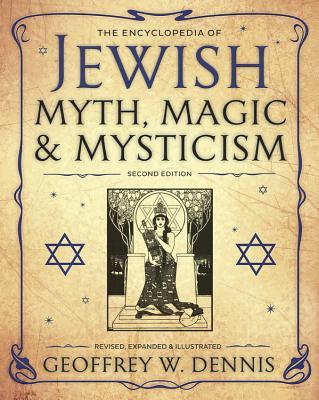 The Encyclopedia of Jewish Myth, Magic and Mysticism - Dennis, Geoffrey W, Rabbi